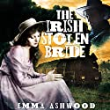 The Irish Stolen Bride: Irish Brides of the West Audiobook by Emma Ashwood Narrated by Kay Webster