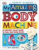 My Amazing Body Machine: A Colorful Visual Guide to How Your Body Works