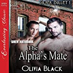 The Alpha's Mate: Silver Bullet, Book 1 | Olivia Black