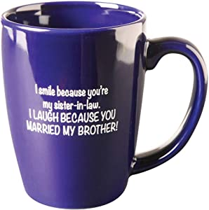 What on Earth Sister-in-Law Coffee Mug, I Smile Because You're My Sister-In-Law. I Laugh Because You Married My Brother Ceramic Mug, Cobalt Blue, 11 oz.