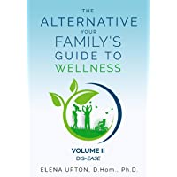The Alternative: Your Family's Guide To Wellness, Volume II Dis-EASE