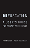 Obfuscation: A User's Guide for Privacy and Protest (MIT Press)