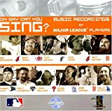 Oh Say Can You Sing? Music Recordings By Major League Baseball Players by Various Artists