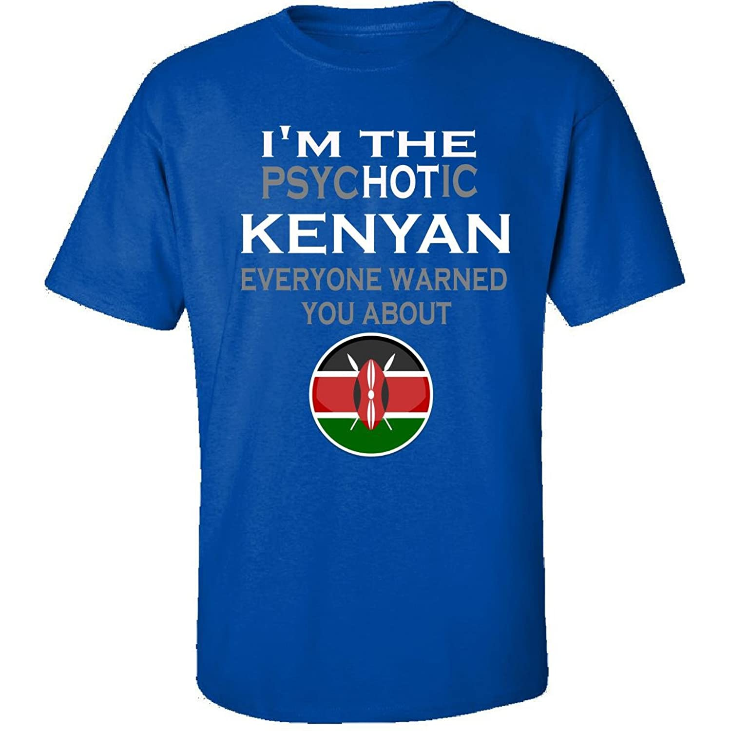 The Psychotic Kenyan Everyone Warned You About Funny - Adult Shirt