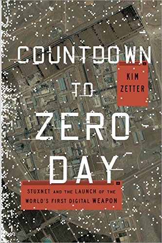 Countdown to Zero Day: Stuxnet and the Launch of the World's First Digital Weapon cover