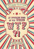"""Step right up! Get your tickets for WTF?! An Economic Tour of the Weird! This rollicking tour through a museum of the world's weirdest practices is guaranteed to make you say, """"WTF?!"""" Did you know that """"preowned"""" wives were sold at auction in ninetee..."""