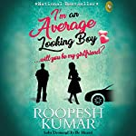 I'm an Average Looking Boy...Will You Be My Girlfriend?   Roopesh Kumar