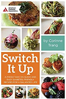 Switch It Up: A Fresh Take on Quick and Easy Diabetes-Friendly Recipes for a Balanced Life by [Trang, Corinne]