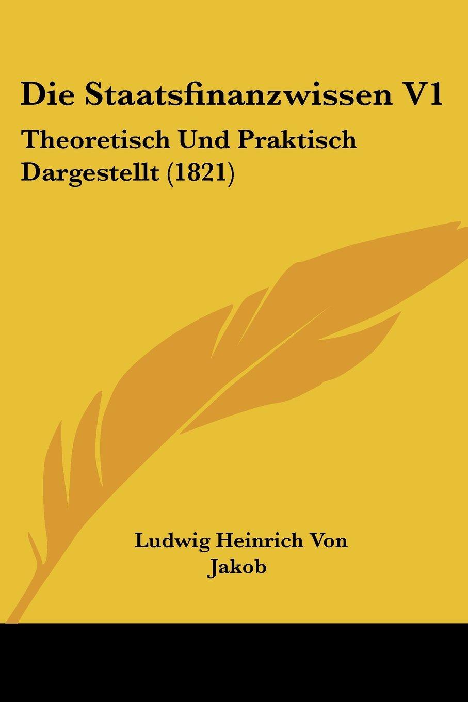 Download Die Staatsfinanzwissen V1: Theoretisch Und Praktisch Dargestellt (1821) (German Edition) pdf