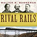 Rival Rails: The Race to Build America's Greatest Transcontinental Railroad Audiobook by Walter R. Borneman Narrated by Norman Dietz