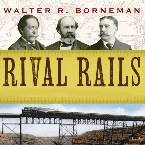 Rival Rails: The Race to Build America's Greatest Transcontinental Railroad - Rail Rivals