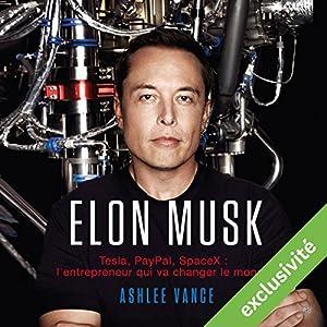 Elon Musk : Tesla, PayPal, SpaceX - l'entrepreneur qui va changer le monde   Livre audio