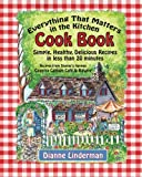 Everything That Matters in the Kitchen Cook Book: Simple, Healthy, Delicious Recipes in less than 20 Minutes