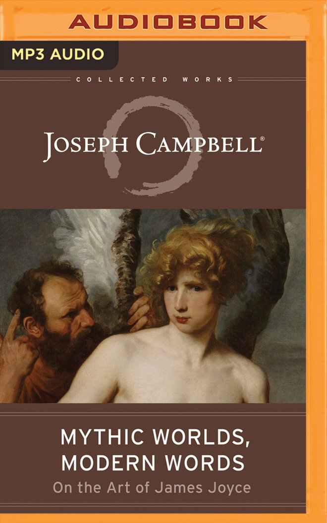 Read Online Mythic Worlds, Modern Words: Joseph Campbell on the Art of James Joyce (The Collected Works of Joseph Campbell) pdf epub