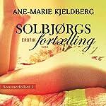 Solbjørgs fortælling (Sommerfolket 1) | Ane-Marie Kjeldberg