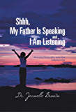 Shhh, My Father is Speaking and I am Listening: Devotional & Bible Study