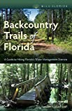 Backcountry Trails of Florida: A Guide to Hiking Florida s Water Management Districts (Wild Florida)