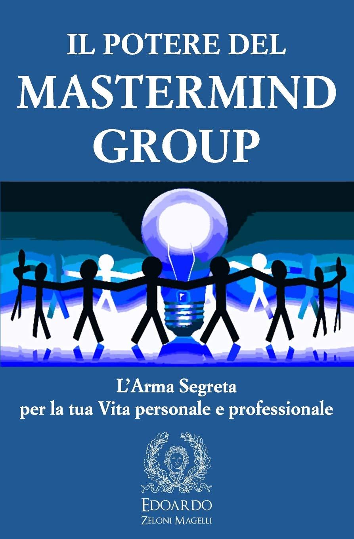 Download Il Potere del Mastermind Group: L'Arma Segreta per la tua Vita personale e professionale (Italian Edition) pdf