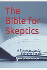 The Bible for Skeptics: A Conversation for Thinking People Paperback