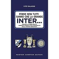 Forse non tutti sanno che la grande Inter... Curiosità, storie inedite, aneddoti storici e fatti sconosciuti della grande beneamata