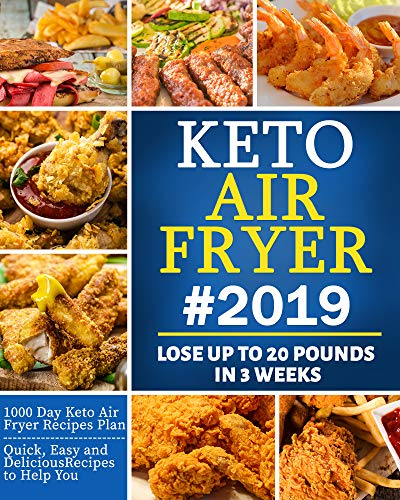 Keto Air Fryer #2019: Quick, Easy and Delicious Recipes for Busy People on the Keto Diet to Lose Weight Rapidly - Lose Up To 20 Pounds In 3 Weeks by [Stone, Jeniffer]