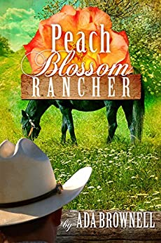 Peach Blossom Rancher (Peaches and Dreams Book 2) by [Brownell, Ada]
