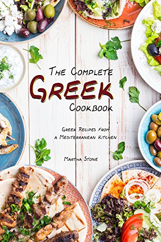 The Complete Greek Cookbook: Greek Recipes from a Mediterranean Kitchen - Greek Salad Recipes