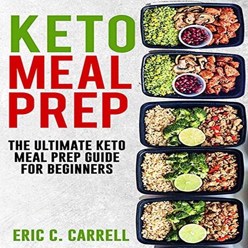 Keto Meal Prep: The Ultimate Keto Meal Prep Guide for Beginners by Eric C. Carrell