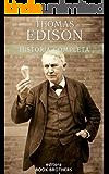 Thomas Edison: A curiosa vida de um dos maiores inventores da história