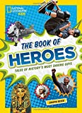 The Book of Heroes: Tales of History's Most Daring Guys (History (World))