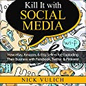 Kill It with Social Media: How eBay, Amazon, & Etsy Sellers Are Exploding Their Business with Facebook, Twitter, & Pinterest Audiobook by Nick Vulich Narrated by Richard Rieman