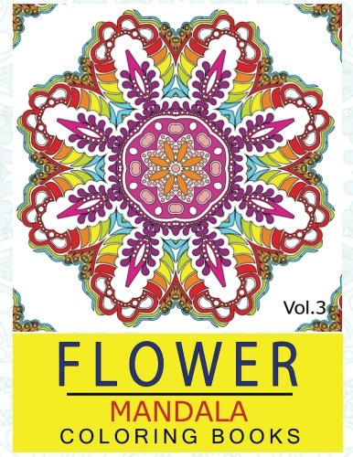 Download Flower Mandala Coloring Books Volume 3: Stunning Designs Thick Artist Quality Paper (Mandalas for mindfulness) ebook