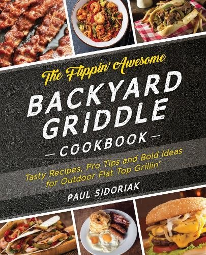 Outdoor Cooking Recipes (The Flippin' Awesome Backyard Griddle Cookbook: Tasty Recipes, Pro Tips and Bold Ideas for Outdoor Flat Top Grillin')