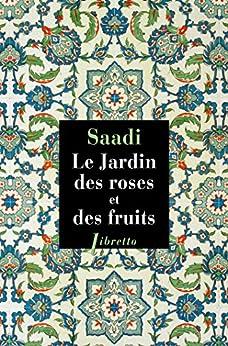 Le jardin des roses et des fruits (Littérature étrangère) (French Edition) by [Saadi]