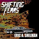 Shifting Fears Audiobook by Eric A. Shelman Narrated by Craig Jessen