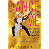 Dance With Me: Ballroom Dancing and the Promise of Instant Intimacy book cover
