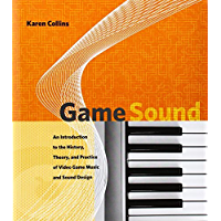 Game Sound: An Introduction to the History, Theory, and Practice of Video Game Music and Sound Design (The MIT Press) (English Edition)