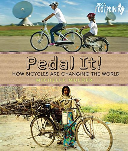 Pedal It!: How Bicycles are Changing the World (Orca Footprints) (Juvenile Pedals)