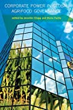 img - for Corporate Power in Global Agrifood Governance (Food, Health, and the Environment) book / textbook / text book