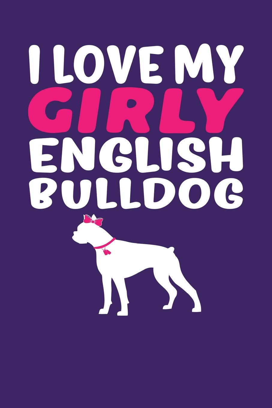 I Love My Girly English Bulldog: Dark Purple, Pink & White Design, Blank College Ruled Line Paper Journal Notebook for Dog Moms and Their Families. ... Book: Journal Diary For Writing and Notes) PDF