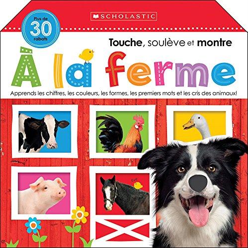 Apprendre Avec Scholastic: Touche, Soul?ve Et Montre: ? La Ferme (French Edition) by Scholastic