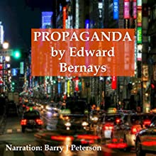 Propaganda Audiobook by Edward Bernays Narrated by Barry J. Peterson