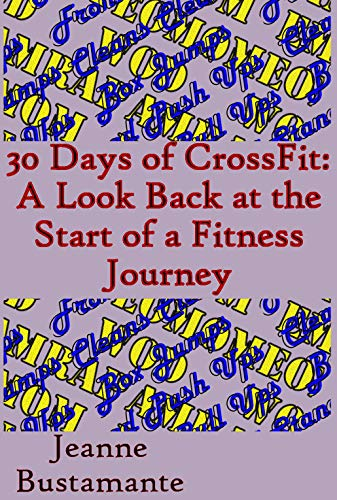 30 Days of CrossFit: A Look Back at the Start of a Fitness Journey por Jeanne Bustamante