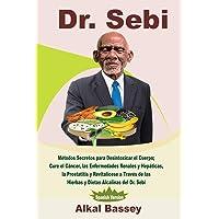 Dr. Sebi: Métodos Secretos para Desintoxicar el Cuerpo; Cure el Cáncer, las Enfermedades...