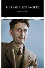 The Complete Works of George Orwell:: Novels, Poetry, Essays: (1984, Animal Farm, Keep the Aspidistra Flying, A Clergyman's Daughter, Burmese Days, Down ... Over 50 Essays and Over 10 Poems) Kindle Edition