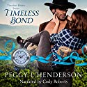 Timeless Bond: Timeless Hearts, Book 8 Audiobook by Timeless Hearts, Peggy L Henderson Narrated by Cody Roberts