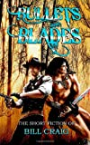 Bullets and Blades: the Short Fiction of Bill Craig, Laura Givens and Bill Craig, 146370965X