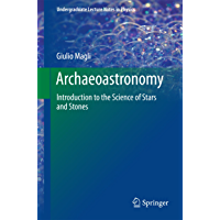 Archaeoastronomy: Introduction to the Science of Stars and Stones (Undergraduate Lecture Notes in Physics) (English Edition)