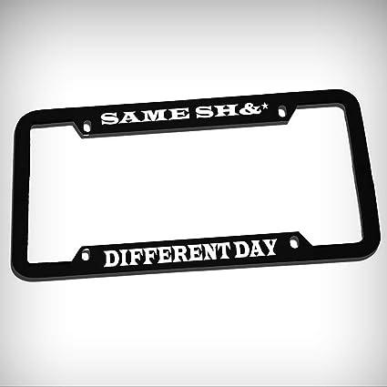 SAME SH/&* DIFFERENT DAY HUMOR FUNNY Metal License Plate Frame Tag Holder
