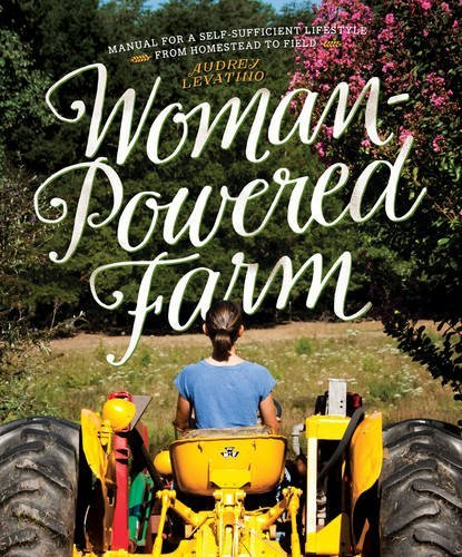 Woman-Powered Farm: Manual for a Self-Sufficient Lifestyle from Homestead to Field (Powered Farm)
